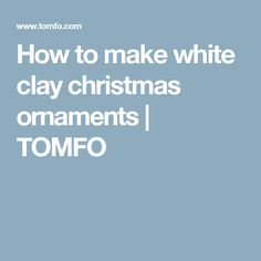 How to make white clay christmas ornaments | TOMFO