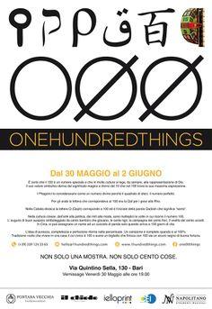 O N E H U N D R E D T H I N G S // Non solo una mostra. Non solo cento cose. Dal 30 Maggio al 6 Giugno // Via Quintino Sella 130 - Bari http://www.1hundredthings.com/