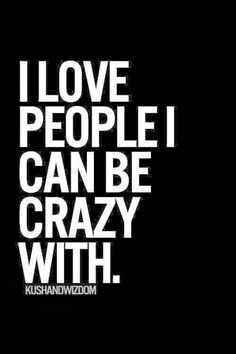 I love people I can be crazy with Quotes to live by Best crazy quotes for friends - Quote Craze Crazy Quotes, Great Quotes, Quotes To Live By, Me Quotes, Funny Quotes, Inspirational Quotes, People Quotes, It's Funny, Super Quotes