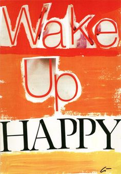Wake up happy... full of energy... ready for work... and realize that today is saturday... happy become joy..
