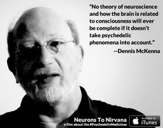 Deep thanks to Dennis McKenna for his contribution to Neurons to Nirvana: Understanding Psychedelic Medicines