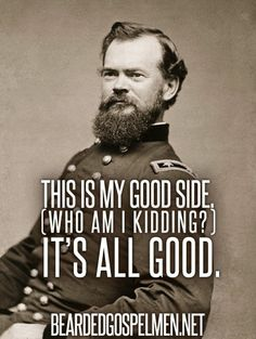 This is my good side. Who am I kidding? It's all good.......beard humor, bearded haha