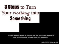 NEW POST: 3 Steps to Turn Nothing into Something  Please share with a friend.  Join our email club at www.mtnuniversal.com to receive your very own blog updates and more.  Blog Page - http://www.mtnuniversal.com/mtn-universal-blog/ Follow us on Twitter - https://twitter.com/FearNotBeWeird Like us on Facebook - https://www.facebook.com/mtnuniversal