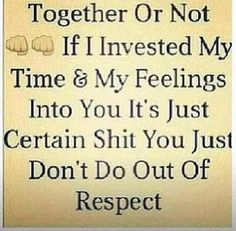 * together or not .. there's just certain shit you don't do out of respect .