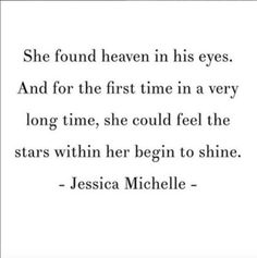 """She found heaven in his eyes. And for the first time in a very long time, she could feel the stars within her begin to shine."" - Jessica Michelle"