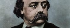 """""""Flaubert gave birth to Nabokov on one side and to Hemingway on the other."""""""