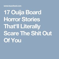 17 Ouija Board Horror Stories That'll Literally Scare The Shit Out Of You