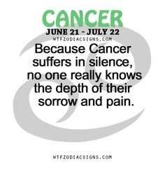 Because Cancer Zodiac Sign♋ suffers in silence, no one really knows the depth of their sorrow and pain.