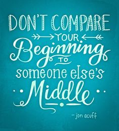 Don't compare. Be happy with what you have now. Try not to jump ahead. Things will happen in their own time.