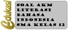 Soal AKM Literasi Bahasa Indonesia SMA Kelas 12Asesmen Kompetensi Minimum atau disingkat...