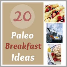 20 healthy (paleo) breakfast ideas. Thank goodness they aren't all eggs...