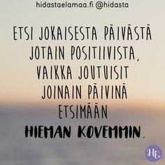 Mitä positiivista olet löytänyt tästä päivästä? Cool Words, Wise Words, Truth Of Life, Beautiful Mind, Self Help, Funny Texts, Affirmations, Poems, Inspirational Quotes