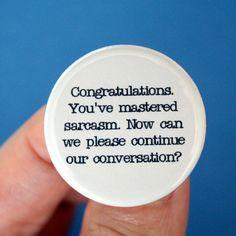 you have mastered sarcasm .... hahahaha