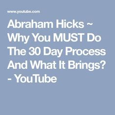 Abraham Hicks ~ Why You MUST Do The 30 Day Process And What It Brings? - YouTube
