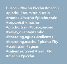 Cusco – Machu Picchu #machu #picchu #tours,train,train #routes #machu #picchu,train #trips,visit #machu #picchu,train #cuzco,sacred #valley,ollantaytambo #boarding,aguas #calientes #boarding,machu #picchu #by #train,train #aguas #calientes,travel #train #to #machu #picchu. http://mobile.nef2.com/cusco-machu-picchu-machu-picchu-tourstraintrain-routes-machu-picchutrain-tripsvisit-machu-picchutrain-cuzcosacred-valleyollantaytambo-boardingaguas-calientes-boardingmachu-pi/  # Peru Rail | Inicio…