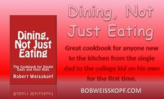 Single Dad and you want to have good meals for your kids?  New cook in the kitchen?  College kid without a meal plan?    Great cookbook to help them start making good food and stop eating out of take out packages.  Dining, Not Just Eating by Robert Weisskopf is just the book you need and it is available as either a Kindle e-book or paperback at http://amzn.to/2oXXjAr
