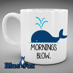 Cute Coffee Mug,Funny mug,Mornings Blow,Morning Coffee, Whale mug, I hate mornings mug,Coffee Cup, Mug, MUG-286