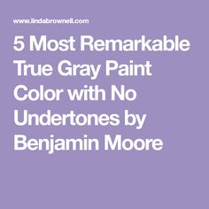 5 Most Remarkable True Gray Paint Color With No Undertones By Benjamin Moore Home Improvement Pinterest Colors And