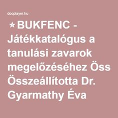 ⭐BUKFENC - Játékkatalógus a tanulási zavarok megelőzéséhez Összeállította Dr. Gyarmathy Éva Pe Activities, Help Teaching, Dyslexia, Special Education, Montessori, Kindergarten, Preschool, Learning, Children