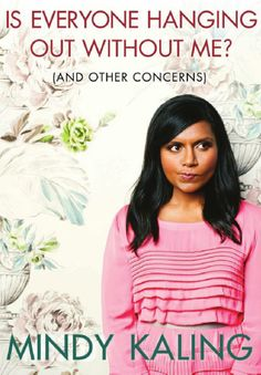 Mindy Kaling - Is Everyone Hanging Out Without Me?