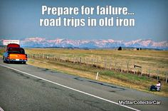 How to survive on the road in old iron: http://www.mystarcollectorcar.com/2-features/editorials/2258-how-to-make-time-on-the-road-in-an-old-car-less-of-a-risky-adventure.html