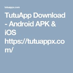 TutuApp Download - Android APK & iOS https://tutuappx.com/