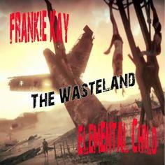 FRANKIE KAY & ELEMENTAL CHILD - THE WASTELAND