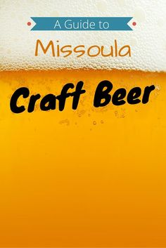 A Guide to Missoula Craft Beer - Montana                                                                                                                                                      More