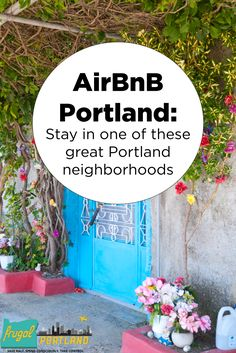 When you visit Portland, Oregon, you'll have a completely different trip when you stay in a neighborhood.