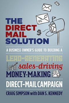 The Direct Mail Solution by Craig Simpson & Dan Kennedy