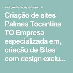 Criação de sites Palmas Tocantins TO Empresa especializada em, criação de Sites com design exclusivo - Go Web criação de sites