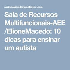 Sala de Recursos Multifuncionais-AEE/ElioneMacedo: 10 dicas para ensinar um autista