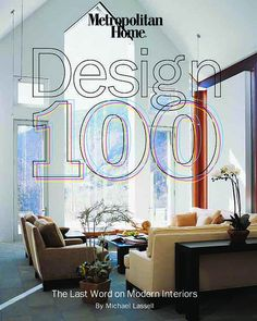 """""""Metropolitan Home DESIGN 100: The Last Word on Modern Interiors"""" by Michael Lassell (cover image is a home in Aspen by Hugh Newell Jacobsen, photograph by John Granen)"""