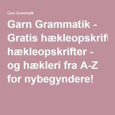 Garn Grammatik - Gratis hækleopskrifter - og hækleri fra A-Z for nybegyndere!