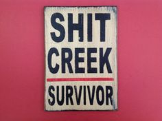 Funny painted wooden sign Sht Creek survivor by KingstonCreations, $15.00