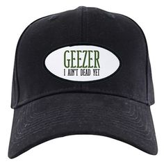 Funny baseball hat says: Geezer I Ain't Dead Yet. Great gift idea!