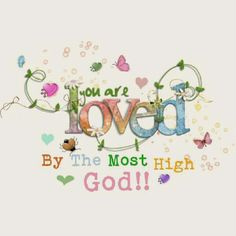 ❤️You Are Loved By The Most High God!!