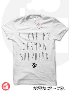 I Love My German Shepherd, German Shepherd Shirt, Puppy Tee, German Shepherd Lover, Big Dogs, Dogs for Girls, I Love Dogs, Dog Owner by TheWatermelonFactory on Etsy https://www.etsy.com/listing/269925074/i-love-my-german-shepherd-german