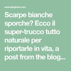 Scarpe bianche sporche? Ecco il super-trucco tutto naturale per riportarle in vita, a post from the blog Pane e Circo on Bloglovin'