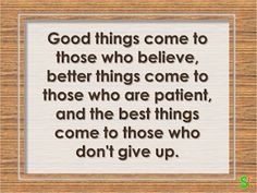 If you wan to achieve best things in life just believe, be patient and never give up :) Don't Give Up, Never Give Up, Just Believe, Great Words, Letter Board, Life Is Good, Ph, Inspirational Quotes, Good Things