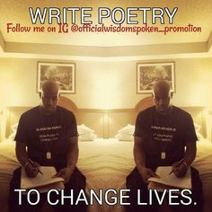 Write poetry to change lives.