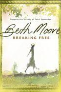Breaking Free by Beth Moore