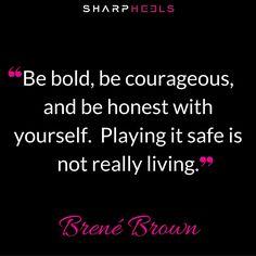 """Be bold, be courageous, and be honest with yourself..."" BreneBrown #BusinessWomen #Wisdom http://sharpheels.com/?utm_content=bufferb3d51&utm_medium=social&utm_source=pinterest.com&utm_campaign=buffer"
