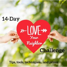 Share the love in your neighborhood this Valentine's Day by accepting the 14-Day Love Your Neighbor Challenge on February 1-14.  Each day a new challenge will arrive in your inbox featuring innovative ideas complete with suggested scripts, online tools and ideas for both introverts and extroverts.  Each tip costs absolutely nothing to do (like praying for your neighbors, or delivering a compliment) or is very inexpensive and affordable (like printing a card or sharing a cup of tea).