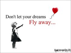 If you free the dream don't let them fly away!!!