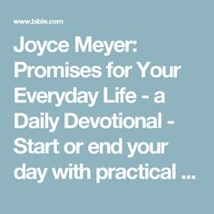 Joyce Meyer: Promises for Your Everyday Life - a Daily Devotional - Start or end your day with practical and powerful insights based on God's Word with Joyce Meyer. In as little as 10 minutes a day, this 365-day devotional will help you renew your mind and discover that a life of purpose and passion really is possible - every day!