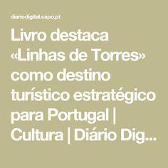 Livro destaca «Linhas de Torres» como destino turístico estratégico para Portugal | Cultura | Diário Digital