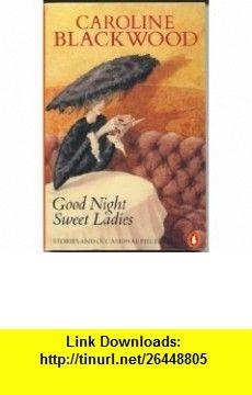 Good Night Sweet Ladies (9780140085228) Caroline Blackwood , ISBN-10: 014008522X  , ISBN-13: 978-0140085228 ,  , tutorials , pdf , ebook , torrent , downloads , rapidshare , filesonic , hotfile , megaupload , fileserve