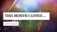 This Month I Loved...   September