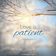 Love is patient love quotes faith bible Christian. I was taught this.